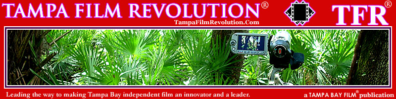Tampa Film Revolution. The truth will show us the way. Leading the way to making Tampa Bay independent film an innovator and a leader. A Tampa Bay Film publication.